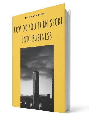How do you turn sport into business | E-book - Milan Krajnc ; Personal and Business Coach