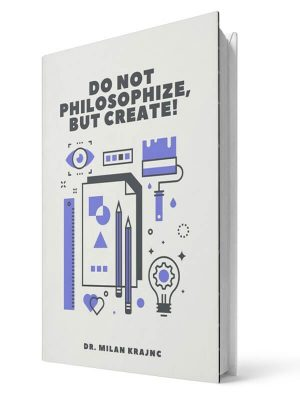 Do not philosophize, but create | E-book - Milan Krajnc ; Personal and Business Coach