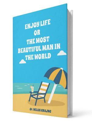 Enjoy life or the most beautiful man in the world | E-book - Milan Krajnc ; Personal and Business Coach