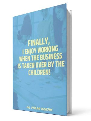 Finally enjoy working when the business is taken over by the children | E-book - Milan Krajnc ; Personal and Business Coach