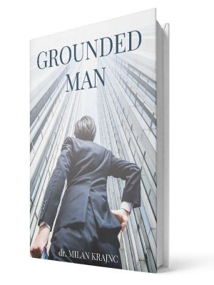 Grounded man | E-book - Milan Krajnc ; Personal and Business Coach