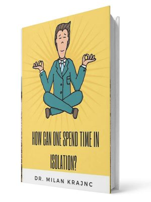 How do you spend time in isolation | E-book - Milan Krajnc ; Personal and Business Coach