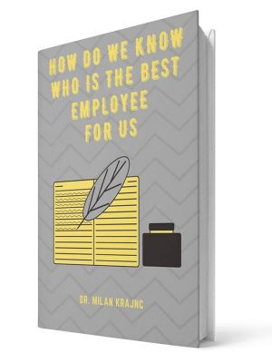 How do we know who is the best employee for us | E-book - Milan Krajnc ; Personal and Business Coach