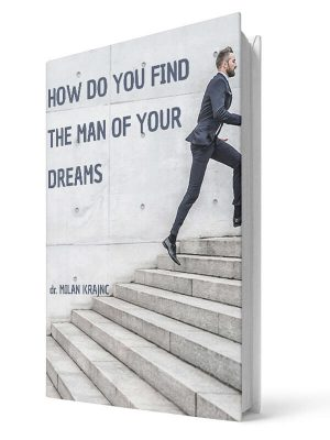 How do you find the man of your dreams | E-book - Milan Krajnc ; Personal and Business Coach