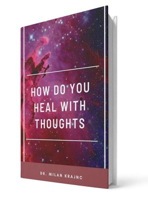 How do you heal with thoughts | E-book - Milan Krajnc ; Personal and Business Coach