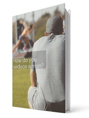 How do you seduce a man | E-book - Milan Krajnc ; Personal and Business Coach