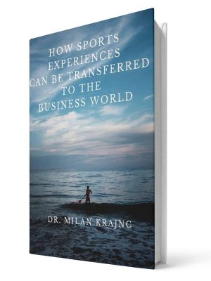 How sports experiences can be transferred to the business world | E-book - Milan Krajnc ; Personal and Business Coach