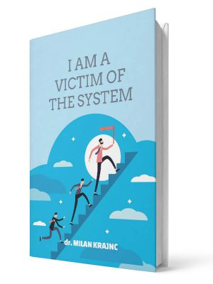 I am a victim of the system | E-book - Milan Krajnc ; Personal and Business Coach