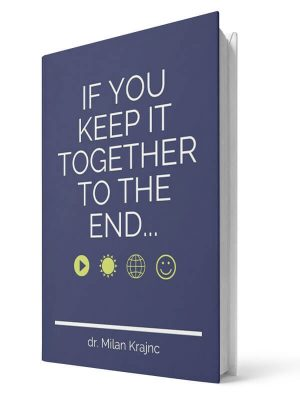If you keep it together to the end | E-book - Milan Krajnc ; Personal and Business Coach
