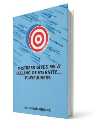 Mistress gives me a feeling of eternity | E-book - Milan Krajnc ; Personal and Business Coach