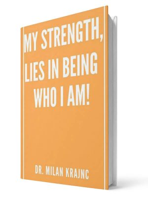 My strenght lies in being who i am | E-book - Milan Krajnc ; Personal and Business Coach
