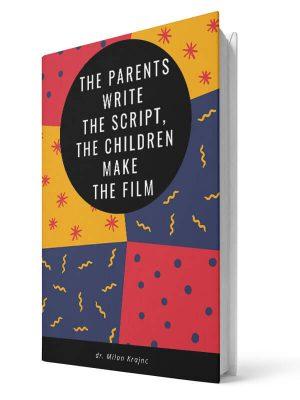 Parents write the script, children make the film | E-book - Milan Krajnc ; Personal and Business Coach