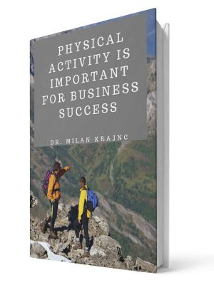 Physical activity is important for business success | E-book - Milan Krajnc ; Personal and Business Coach