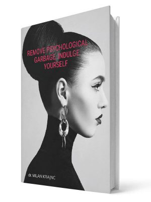 Remove psychological garbage, indulge yourself | E-book - Milan Krajnc ; Personal and Business Coach
