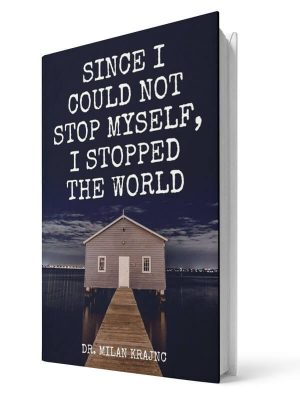 Since I could not stop myself I stop the world | E-book - Milan Krajnc ; Personal and Business Coach