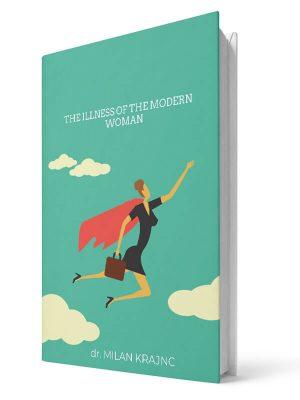 The illness of the modern women | E-book - Milan Krajnc ; Personal and Business Coach