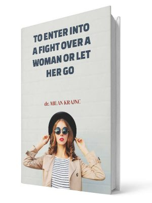 To enter into a fight for a woman or let her go | E-book - Milan Krajnc ; Personal and Business Coach