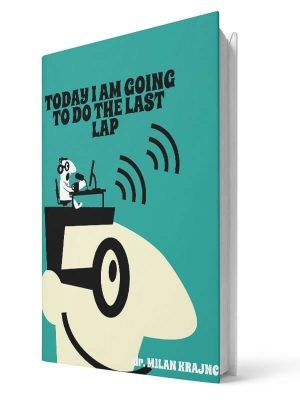 Troday I am going to do the last lap | E-book - Milan Krajnc ; Personal and Business Coach