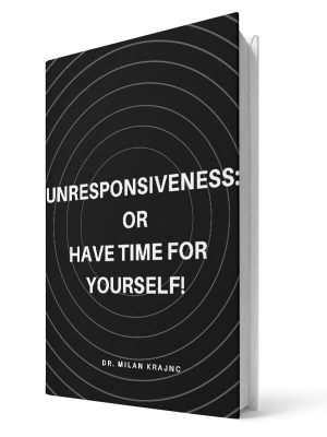 Unresponsiveness: Or have time for yourself! | E-book - Milan Krajnc ; Personal and Business Coach