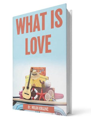 What is love | E-book - Milan Krajnc ; Personal and Business Coach