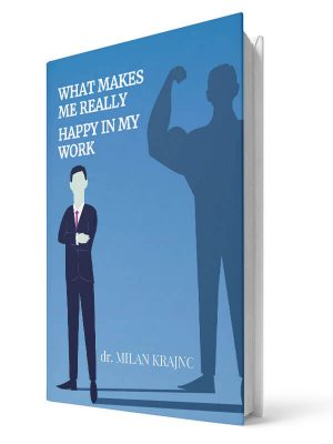 What makes me really happy in my work | E-book - Milan Krajnc ; Personal and Business Coach