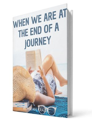 When we are at the end of a journey | E-book - Milan Krajnc ; Personal and Business Coach