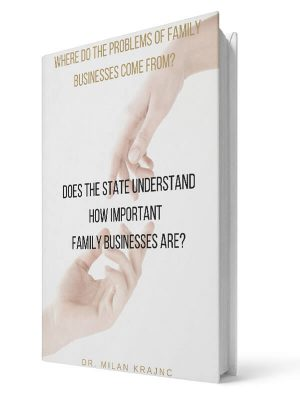 Where do the problems of family businesses come from. Does the state understand how important family businesses are | E-book - Milan Krajnc ; Personal and Business Coach