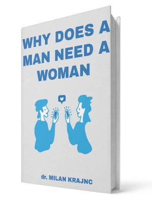 Why does a man need a woman | E-book - Milan Krajnc ; Personal and Business Coach
