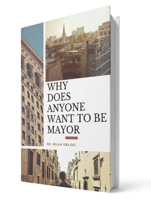 Why does anyone want to be mayor | E-book - Milan Krajnc ; Personal and Business Coach