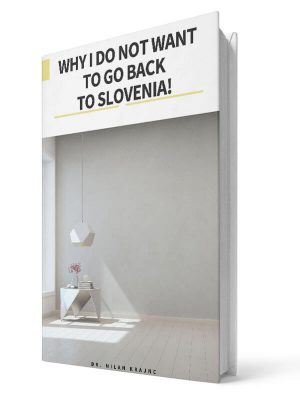 Why i do not want to go back to Slovenia | E-book - Milan Krajnc ; Personal and Business Coach